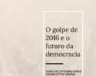 """Curso de Extensão da UFRGS Litoral e IFRS aborda """"O golpe de 2016 e o futuro da democracia"""""""