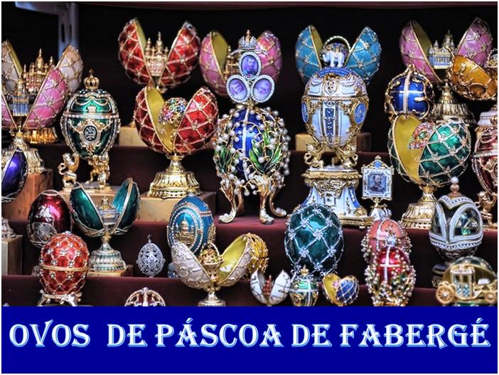Ovos de páscoa imperiais - Fabergé - Jayme José de Oliveira